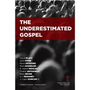 The Underestimated Gospel by Leeman, Jonathan; Mohler, Albert; Anyabwile, Thabiti; Platt, David; DeYoung, Kevin; Dever, Mark; Mahaney, C.J.; Chandler, Matt; Piper, John; Duncan, Ligon, 9781433683909