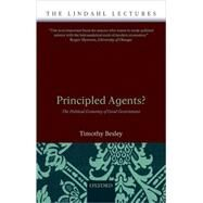 Principled Agents? The Political Economy of Good Government by Besley, Timothy, 9780199283910