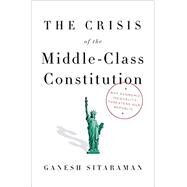 The Crisis of the Middle-Class Constitution by SITARAMAN, GANESH, 9780451493910