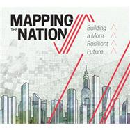 Mapping the Nation: Building a More Resilient Future by Esri, 9781589483910