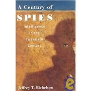 A Century of Spies Intelligence in the Twentieth Century by Richelson, Jeffery T., 9780195073911