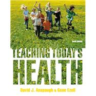 Teaching Today's Health by Anspaugh, David; Ezell, Gene, 9780321793911