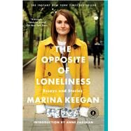 The Opposite of Loneliness Essays and Stories by Keegan, Marina; Fadiman, Anne, 9781476753911