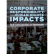 Corporate Responsibility for Human Rights Impacts by Blecher, Lara; Stafford, Nancy Kaymar; Bellamy, Gretchen C., 9781627223911