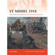 St Mihiel 1918 The American Expeditionary Forces' trial by fire by Bonk, David; Gerrard, Howard, 9781849083911
