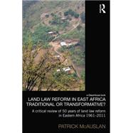 Land Law Reform in Eastern Africa: Traditional or Transformative? by McAuslan; Patrick, 9780415833912