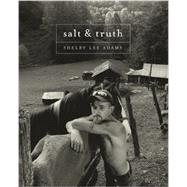 Shelby Lee Adams : Salt and Truth by Adams, Shelby Lee; Enyeart, James (CON); Evans, Catherine (CON), 9780984573912