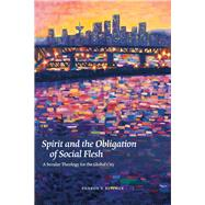 Spirit and the Obligation of Social Flesh A Secular Theology for the Global City by Betcher, Sharon V., 9780823253913