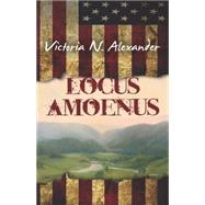Locus Amoenus by Alexander, Victoria N., 9781579623913