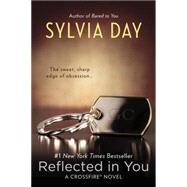 Reflected in You A Crossfire Novel by Day, Sylvia, 9780425263914