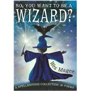 So, You Want to Be a Wizard? by Magee, Wes; Magee, Wes, 9780956523914