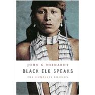 Black Elk Speaks: The Complete Edition by Neihardt, John G.; Deloria, Philip J.; Demallie, Raymond J. (CON), 9780803283916