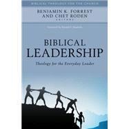 Biblical Leadership by Forrest, Benjamin K.; Roden, Chet; Hawkins, Ronald E., 9780825443916