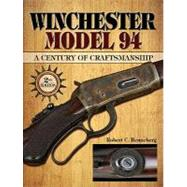 Winchester Model 94: A Century of Craftsmanship by Renneberg, Robert C., 9781440203916