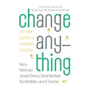 Change Anything by Patterson, Kerry; Grenny, Joseph; Maxfield, David; McMillan, Ron; Switzler, Al, 9780446573917