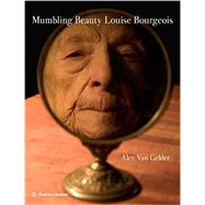 Mumbling Beauty Louise Bourgeois by Van Gelder, Alex; Obrist, Hans Ulrich, 9780500093917