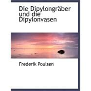 Die Dipylongracber und Die Dipylonvasen by Poulsen, Frederik, 9780554483917
