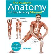 The Student's Anatomy of Stretching Manual: 50 Fully-illustrated Strength Building and Toning Stretches by Ashwell, Ken, 9781438003917