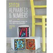Stitch Alphabets & Numbers: 120 Contemporary Designs for Cross Stitch and Needlepoint by Hall, Felicity, 9781446303917