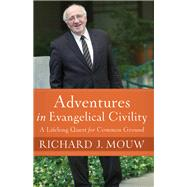 Adventures in Evangelical Civility by Mouw, Richard J., 9781587433917