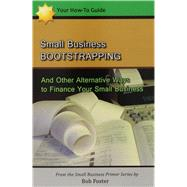 Small Business Bootstrapping: And Other Alternative Ways to Finance Your Small Business by Foster, Bob, 9781482793918