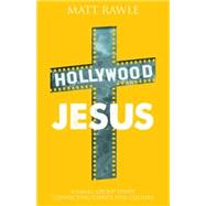 Hollywood Jesus: A Small Group Study Connecting Christ and Culture by Rawle, Matt, 9781501803918