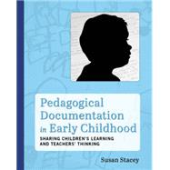 Pedagogical Documentation in Early Childhood: Sharing Children's Learning and Teachers' Thinking by Stacey, Susan, 9781605543918