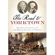 The Road to Yorktown by Maass, John R., 9781626193918
