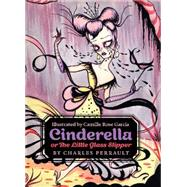 Cinderella, or the Little Glass Slipper by Perrault, Charles; Garcia, Camille Rose, 9780062333919