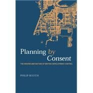 Planning by Consent: The Origins and Nature of British Development Control by Booth,Philip, 9781138873919