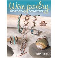 Wire Jewelry: Beaded and Beautiful 24 captivating jewelry designs by Miech, Irina, 9781627003919