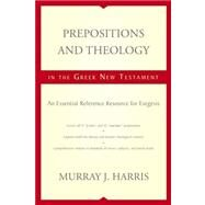 Prepositions and Theology in the Greek New Testament: An Essential Reference Resource for Exegesis by Harris, Murray J., 9780310493921