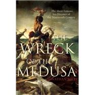 The Wreck of the Medusa The Most Famous Sea Disaster of the Nineteenth Century by Miles, Jonathan, 9780802143921