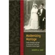 Modernizing Marriage: Family, Ideology, and Law in Nineteenth-and Early Twentieth-Century Egypt by Cuno, Kenneth M., 9780815633921