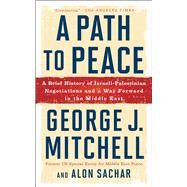 A Path to Peace A Brief History of Israeli-Palestinian Negotiations and a Way Forward in the Middle East by Mitchell, George J.; Sachar, Alon, 9781501153921