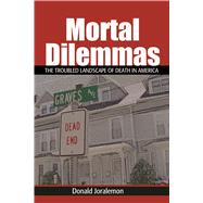 Mortal Dilemmas: The Troubled Landscape of Death in America by Joralemon; Donald, 9781629583921