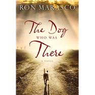 The Dog Who Was There by Marasco, Ron, 9780718083922