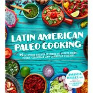 Latin American Paleo Cooking 75 Delicious Recipes Inspired By Puerto Rican, Cuban, Colombian and Caribbean Cuisines by Torres, Amanda; Torres, Milagros, 9781624143922
