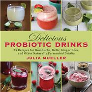 Delicious Probiotic Drinks by Mueller, Julia, 9781626363922