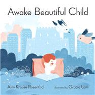 Awake Beautiful Child by Krouse Rosenthal, Amy; Lam, Gracia, 9781938073922