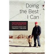 Doing the Best I Can: Fatherhood in the Inner City by Edin, Kathryn; Nelson, Timothy J., 9780520283923