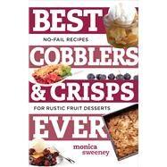 Best Cobblers & Crisps Ever by Sweeney, Monica, 9781581573923