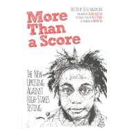 More Than a Score: The New Uprising Against High-stakes Testing by Hagopian, Jesse; Ravitch, Diane; Kohn, Alfie; Au, Wayne (AFT), 9781608463923
