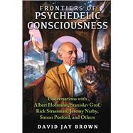 Frontiers of Psychedelic Consciousness by Brown, David Jay, 9781620553923