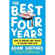 The Best Four Years: How to Survive and Thrive in College (And Life) by Shepard, Adam, 9780061983924