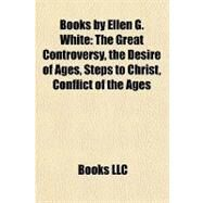 Books by Ellen G White : The Great Controversy, the Desire of Ages, Steps to Christ, Conflict of the Ages by , 9781156923924