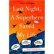 Last Night, a Superhero Saved My Life Neil Gaiman!! Jodi Picoult!! Brad Meltzer!! . . . and an All-Star Roster on the Caped Crusaders That Changed Their Lives by Mignogna, Liesa, 9781250043924