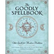 The Goodly Spellbook Olde Spells for Modern Problems by Unknown, 9781454913924