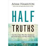 Half Truths: God Helps Those Who Help Themselves and Other Things the Bible Doesn't Say by Hamilton, Adam, 9781501813924