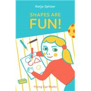 Shapes Are Fun! by Spitzer, Katja, 9781909263925